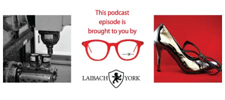 This podcast sponsored by Laibach & York Eyewear